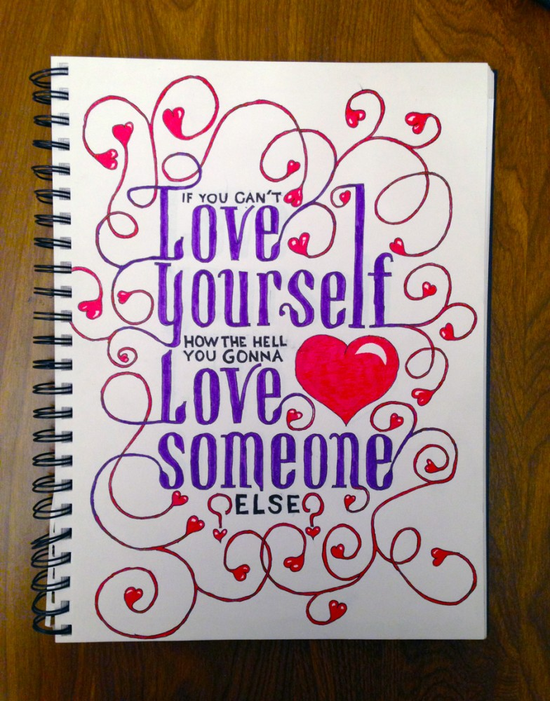 If You Cant Love Yourself How The Hell You Gonna Love Someone Else?